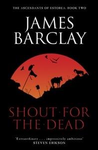 James Barclay - Shout For The Dead - The Acendants of Estorea 2.