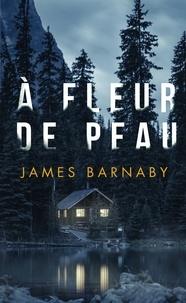 James Barnaby - À fleur de peau.