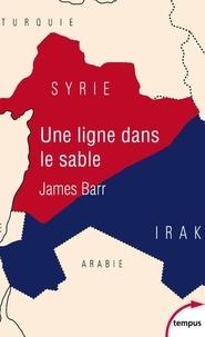 James Barr - Une ligne dans le sable - Le conflit franco-britannique qui façonna le Moyen-Orient.