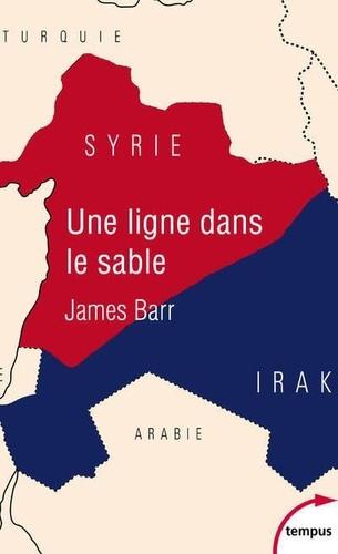 Une ligne dans le sable. Le conflit franco-britannique qui façonna le Moyen-Orient