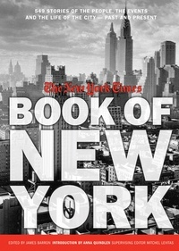James Barron et Mitchel Levitas - New York Times Book of New York - Stories of the People, the Streets, and the Life of the City Past and Present.
