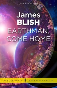 James Blish - Earthman, Come Home - Cities in Flight Book 3.