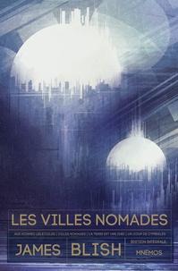 James Blish - Les villes nomades Intégrale : Aux hommes les étoiles ;  Les villes nomades ; La terre est une idée ; Un coup de cymbales.