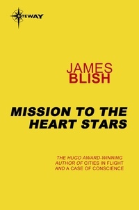 James Blish - Mission to the Heart Stars - Heart Stars Book 2.