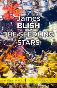James Blish - The Seedling Stars.