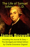 James Boswell - The Life of Samuel Johnson, LL.D. (The Complete Unabridged Edition in 6 Volumes) - Including the Journal & Diary + The Abridged and Edited Edition by Charles Grosvenor Osgood.