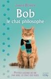 James Bowen - Bob, le chat philosophe.