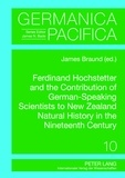 James Braund - Ferdinand Hochstetter and the Contribution of German-Speaking Scientists to New Zealand Natural History in the Nineteenth Century.