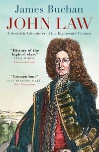 James Buchan - John Law - A Scottish Adventurer of the Eighteenth Century.