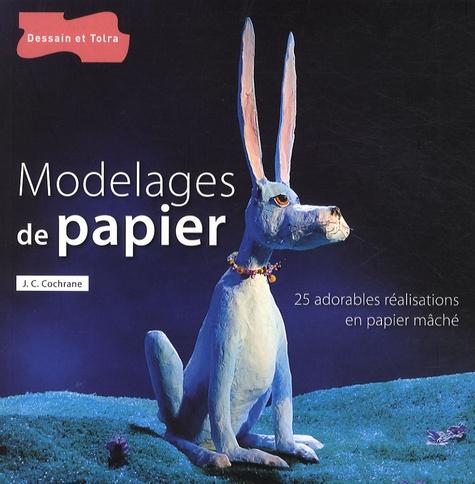 James C. Cochrane - Modelages de papier - Plus de 25 réalisations en papier mâché, originales et amusantes.