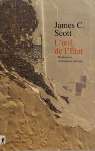 James C. Scott - L'oeil de l'Etat - Moderniser, uniformiser, détruire.
