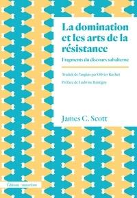 James C. Scott - La domination et les arts de la résistance - Fragments du discours subalterne.