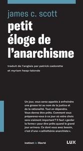 James C. Scott et Patrick Cadorette - Petit éloge de l'anarchisme.