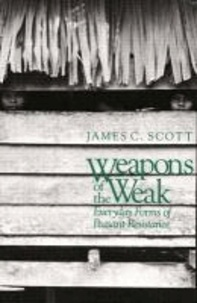 James C. Scott - Weapons of the Weak - Everyday Forms of Peasant Resistance.