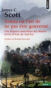 James C. Scott - Zomia ou l'art de ne pas être gouverné - Une histoire anarchiste des hautes terres d'Asie du sud-est.