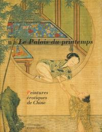 James Cahill et André Lévy - Le Palais du printemps - Peintures érotiques de Chine.