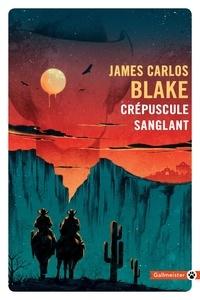 James Carlos Blake - Crépuscule sanglant.