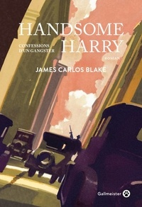 James Carlos Blake - Handsome Harry - Confessions d'un gangster.