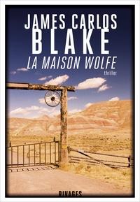 James Carlos Blake - La Maison Wolfe.