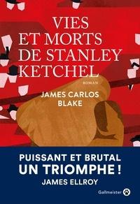 James Carlos Blake - Vies et morts de Stanley Ketchel.