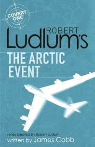 James Cobb et Robert Ludlum - Robert Ludlum's The Arctic Event - A Covert-One novel.