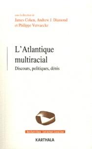 James Cohen et Andrew Jay Diamond - L'atlantique multiracial - Discours, politiques, dénis.