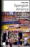 James Cohen - Spanglish America - Les enjeux de la latinisation des Etats-Unis.