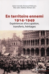 James Connolly et Emmanuel Debruyne - En territoire ennemi - Expériences d'occupation, transferts, héritages (1914-1949).