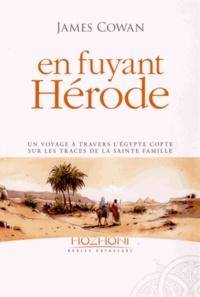 James Cowan - En fuyant Hérode - Un voyage à travers l'Egypte copte sur les traces de la sainte famille.