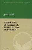 James Crawford - Hasard, ordre et changement : le cours du droit international.