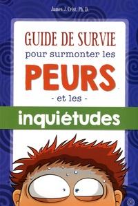 James Crist - Guide de survie pour surmonter les peurs et les inquiétudes.