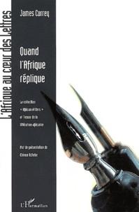 """James Currey - Quand l'afrique réplique - La collection """"African Writers"""" et l'essor de la littérature africaine."""