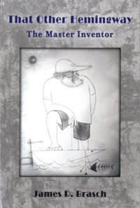 James D Brash - That Other Hemingway - The Master Inventor.