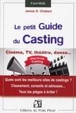 James-D Chabert - Le petit guide du casting - L'évaluation des sites de castings et assimilés pour le marché français, les pièges du recrutement à déjouer !.