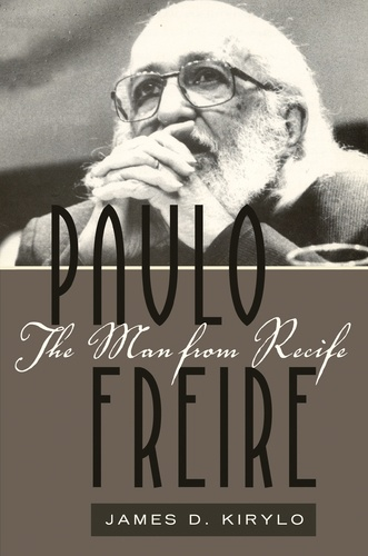 James d. Kirylo - Paulo Freire - The Man from Recife.