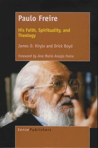 James-D Kirylo et Drick Boyd - Paulo Freire - His Faith, Spirituality, and Theology.