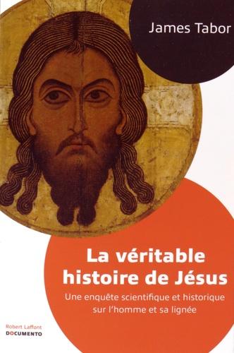 La véritable histoire de Jésus. Une enquête scientifique et historique sur l'homme et sa lignée