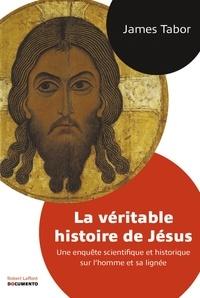 James-D Tabor - La véritable histoire de Jésus - Une enquête scientifique et historique sur l'homme et sa lignée.