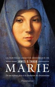 James-D Tabor - Marie - De son enfance juive à la fondation du christianisme.