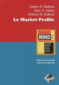 James Dalton et Eric T. Jones - Le Market Profile - Optimiser le trading avec l'information générée par le marché.