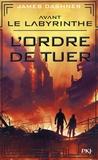James Dashner - L'épreuve Préquel : Avant le labyrinthe - L'ordre de tuer.