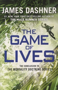 James Dashner - The Mortality Doctrine - Book 3, The Game of Lives.