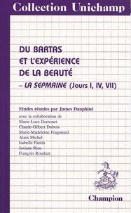 James Dauphiné - Du Bartas et l'expérience de la beauté - La Sepmaine, jours I, IV, VII.
