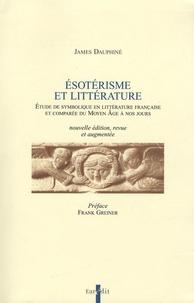 James Dauphiné - Esotérisme et littérature - Etude de symbolique en littérature française et comparée du Moyen Age à nos jours.