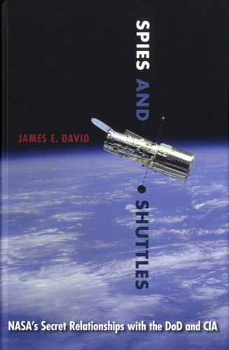 James David - Spies and Shuttles - NASA's Secret Relationships with the DoD and CIA.