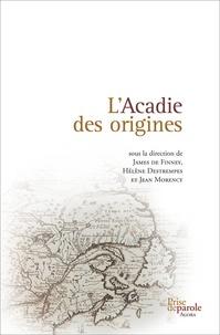 James de Finney et Hélène Destrempes - L'Acadie des origines - Mythes et figurations d'un parcours littéraire et historique.