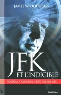James Douglass - JFK et l'indicible - Pourquoi Kennedy a été assassiné.