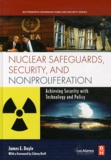 James E. Doyle - Nuclear Safeguards, Security and Nonproliferation - Achieving Security with Technology and Policy.