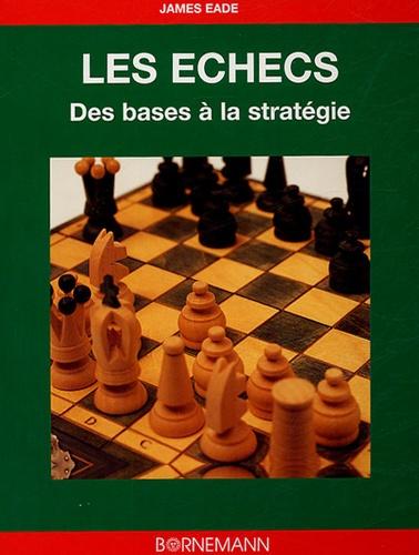 James Eade - Les échecs - Des bases à la stratégie.