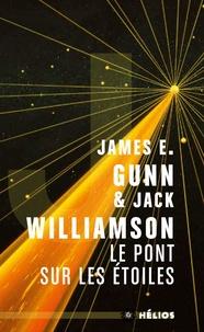 James Edward Gunn et Jack Williamson - Le pont sur les étoiles.